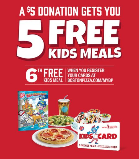 Boston Pizza Get 5 FREE Kids Meals with $5 Donation!